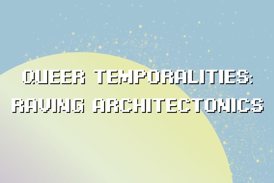 Queer Temporalities: Raving Architectonics