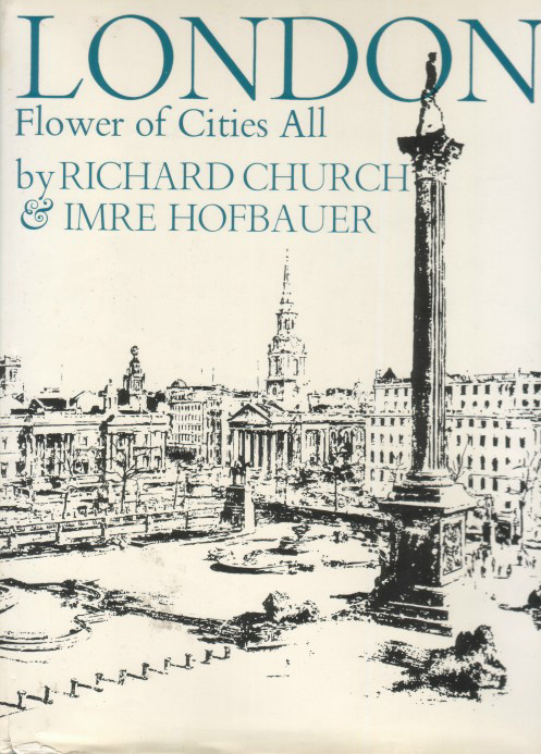 """London, Flower of cities all (1966) - Text by Richard ChurchIllustrations by Imre Hofbauer""""An evocative and lively portrait of pre-1970s London."""""""