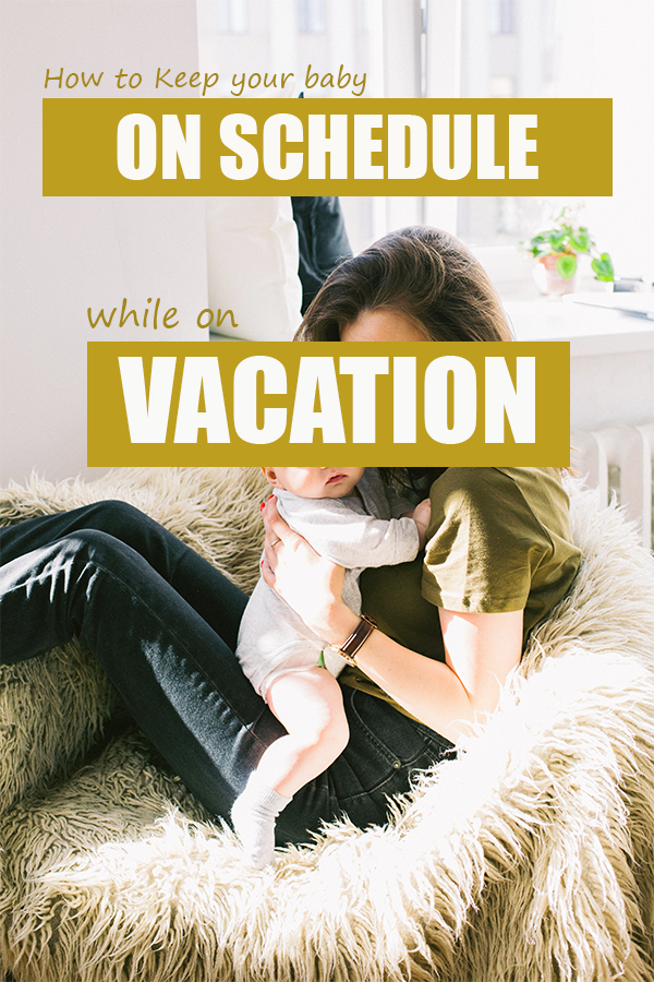 How to Keep Baby on Schedule While on Vacation - Snooze Fest by Jayne Havens, Certified Sleep Consultant