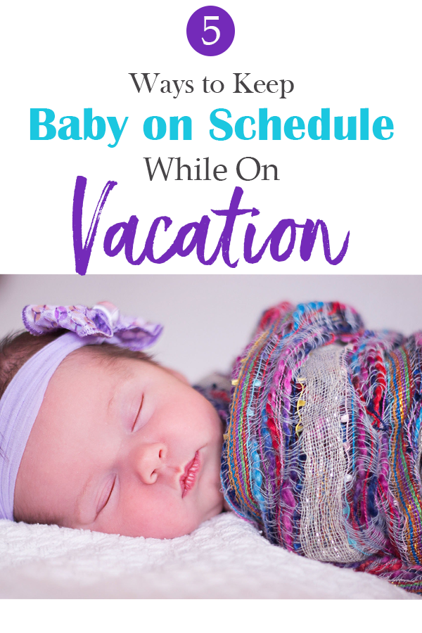 5 ways to keep baby on schedule while on vacation - Snooze Fest by Jayne Havens, Certified Sleep Consultant