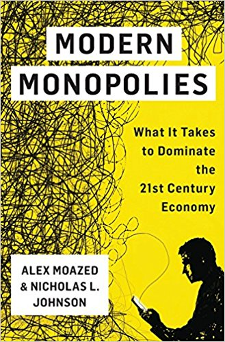 Modern Monopolies: What It Takes to Dominate the 21st Century Economy - May 31, 2016by Alex Moazed and Nicholas L. Johnson