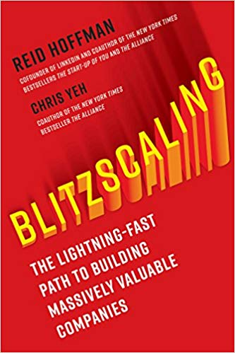 Blitzscaling: The Lightning-Fast Path to Building Massively Valuable Companies - Oct 9, 2018by Reid Hoffman and Chris Yeh