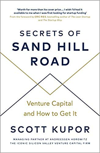 Secrets of Sand Hill Road: Venture Capital and How to Get It - by Scott Kupor