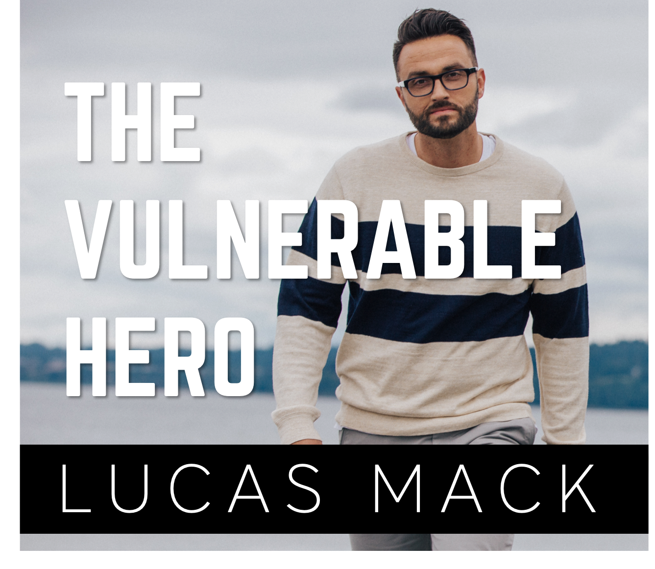 The Vulnerable Hero Podcast with Lucas Mack