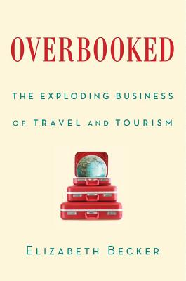 Currently Reading… - OverbookedThe Exploding Business of Travel and TourismBy Elizabeth Becker