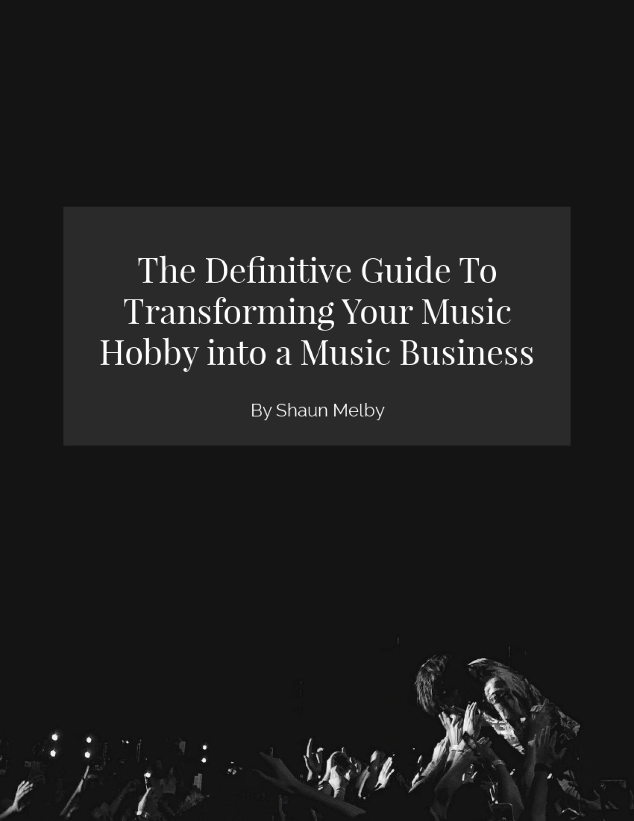 Definitive Guide To Transforming Your Music Hobby Into A Music Business - cover.jpg