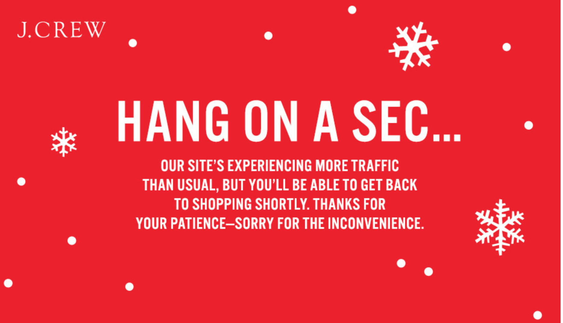 On Friday 11/23/18, J. Crew's website started malfunctioning in the first hours of their 50% off sale. Eventually, their team put up this error message on the site.