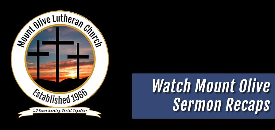 Sermon Recaps at Mount Olive Lutheran Church.