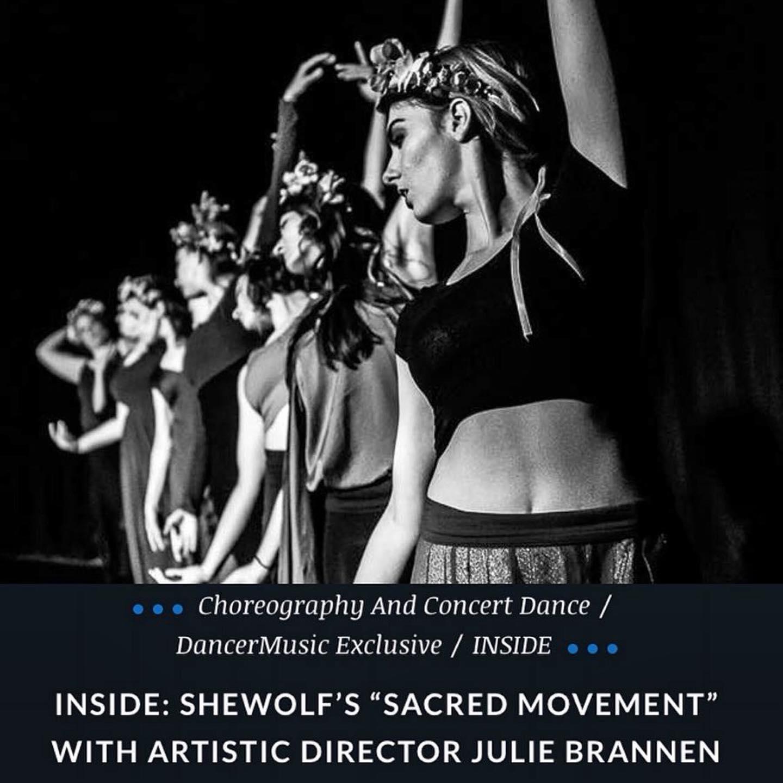 "DancerMusic - INSIDE: SheWolf's ""Sacred Movement"" with Artistic Director Julie Brannen"