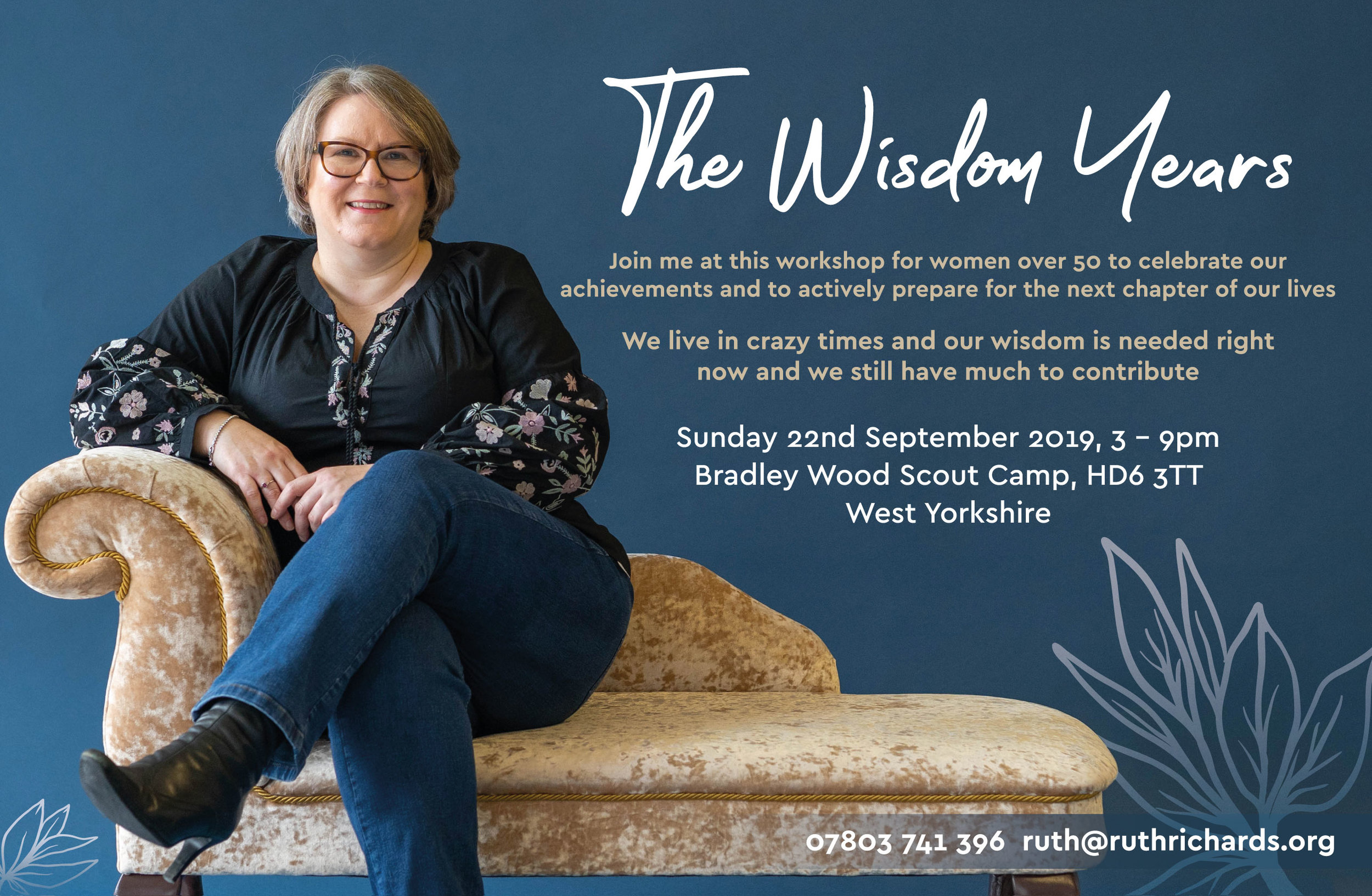 The Wisdom Years Workshop       Sunday 22nd September 3-9pm - Click here to registerREGISTER BY 30TH AUGUST FOR EARLY BIRD PRICE OF £300 (INSTEAD OF £400).EMAIL RUTH@RUTHRICHARDS.ORG TO REGISTER FOR THE EARLY BIRD OFFER