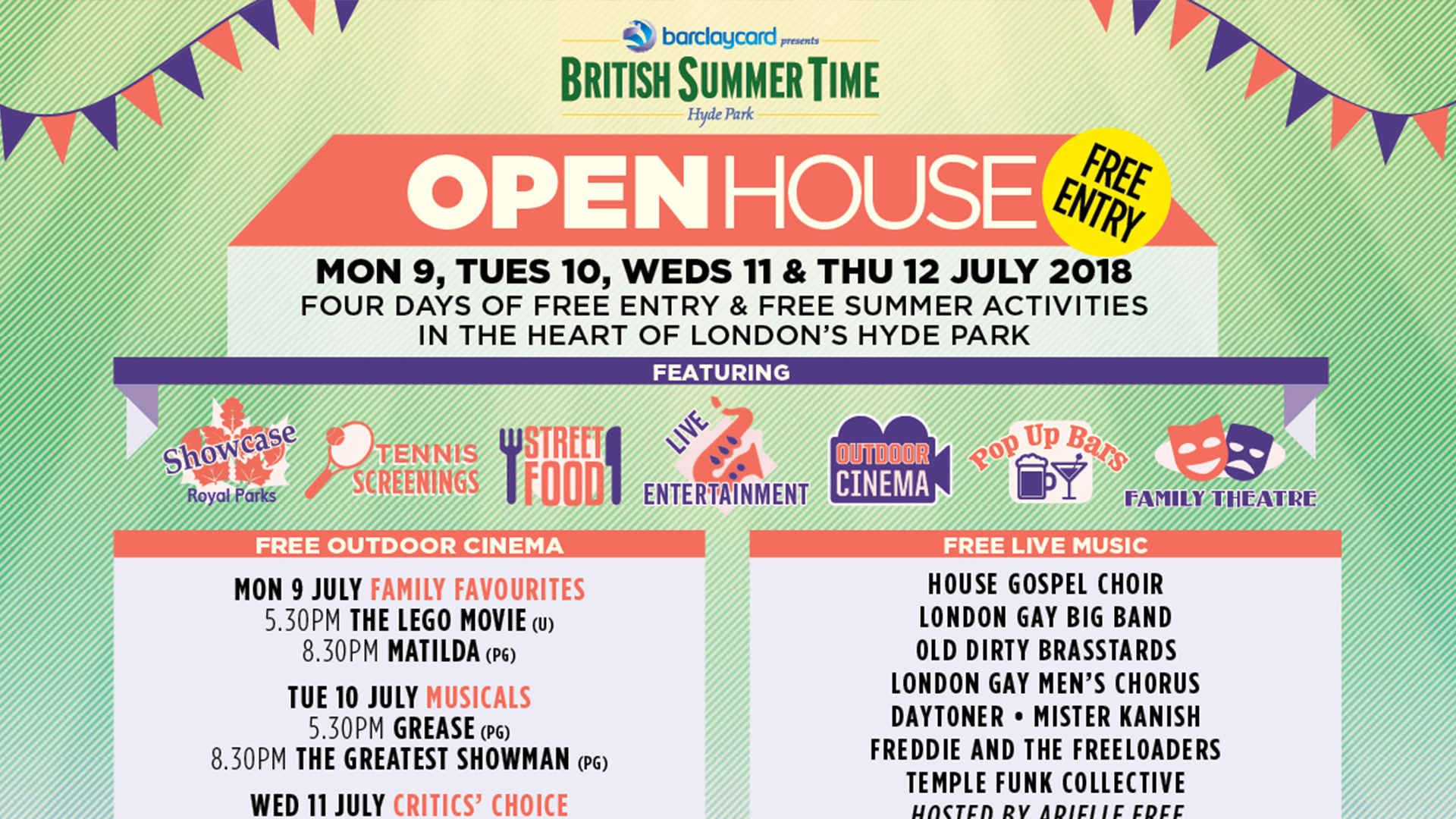 BRITISH SUMMER TIME OPEN HOUSE   Most Londoners will know that summer means a host of big name performers singing their hearts out at the series of British Summer Time concerts over various weekends in July. This year Bruno Mars, Eric Clapton, Michael Bublé and The Cure are amongst the acts taking to the stage. However, during the week from the 9th till the 12th July when the park is open, but the drumsticks are resting, there is BST  Open House : four days of free activities, music, film and food in the park. With family friendly movies, live music from gospel choirs and DJ's, plus Bingo, aerial circus acts, theatre performances AND screenings of the tennis action, it's one not to miss and your bank account needn't take a hit on entry. We'll personally be heading down on Tuesday 10th to see an open-air screening of The Greatest Showman. You really can't beat sitting in the beautiful Hyde Park on a summers eve with a cold beer and a carton of chips in hand...in our humble opinion.  Instagram  |  Twitter  |  Facebook  Image Credit British Summer Time Open House©