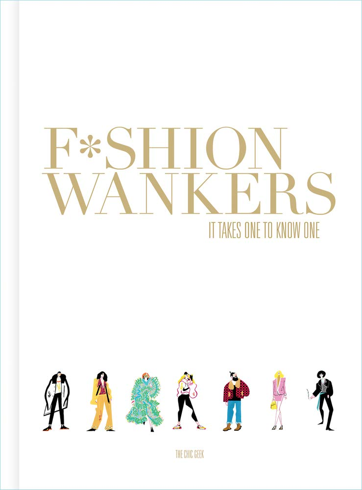 If you don't like gratuitous swearing then please move on… New book, Fashion Wankers, is a celebration of fashion passion. Guided by unashamed Fashion Wanker and style blogger  The Chic Geek,  and featuring Oscar Mitchell's unique illustrations, it offers an amusing crash course in the dos and don'ts of making your way in the confusing world of style. A cult character of the fashion bloggersphere, The Chic Geek, a.k.a. Marcus Jaye, was established in 2009 and has grown to become one of the UK's most respected and influential blogs on style and fashion. The insatiable beast of fashion is everywhere today, and, regardless of price point and location, we can all have fun feeding its appetite. You will discover the fundamentals of fads and fashions, learn the essentials of shopping and blagging, and catwalk through a spotter's guide to 16 distinctive style tribes and their accessories. Once you learn to recognize your fellow Fashion Wankers, you will discover the fun of creating a Fashion Wanker look all of your own. It also comes with its own fun fold-out, style-guide game of #FashionWankers Bingo. Buy your copy  here  when it's released on the 7th October. Now, have we said the W word enough? Wanker.   Facebook  |  Instagram  |  Twitter