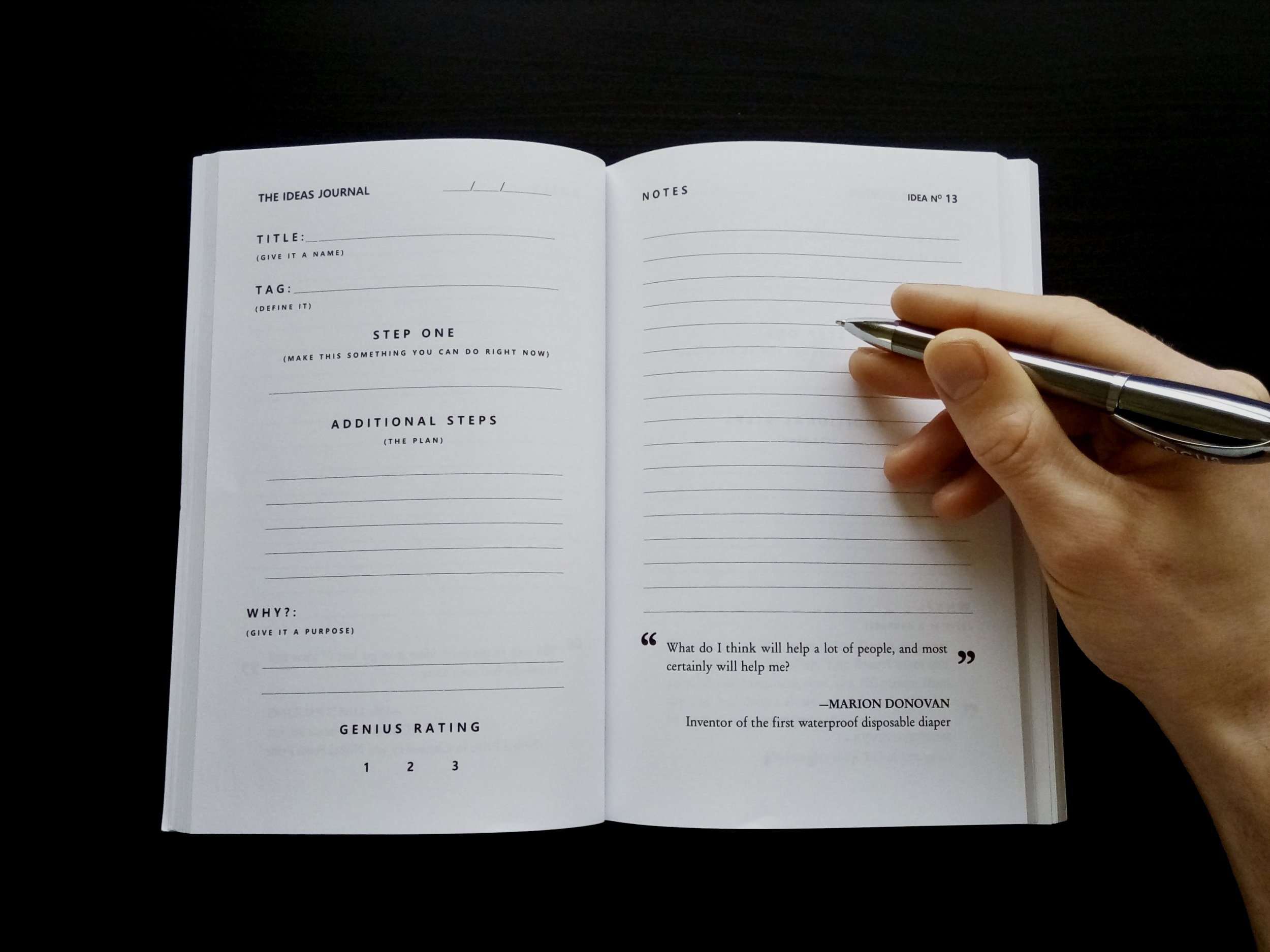 The Ideas Journal is a Tool for Discovery - Make a daily habit of writing down ideas and it's only a matter of time before you come up with the idea that changes everything. Writing down ideas every day trains you to see the opportunities all around you.