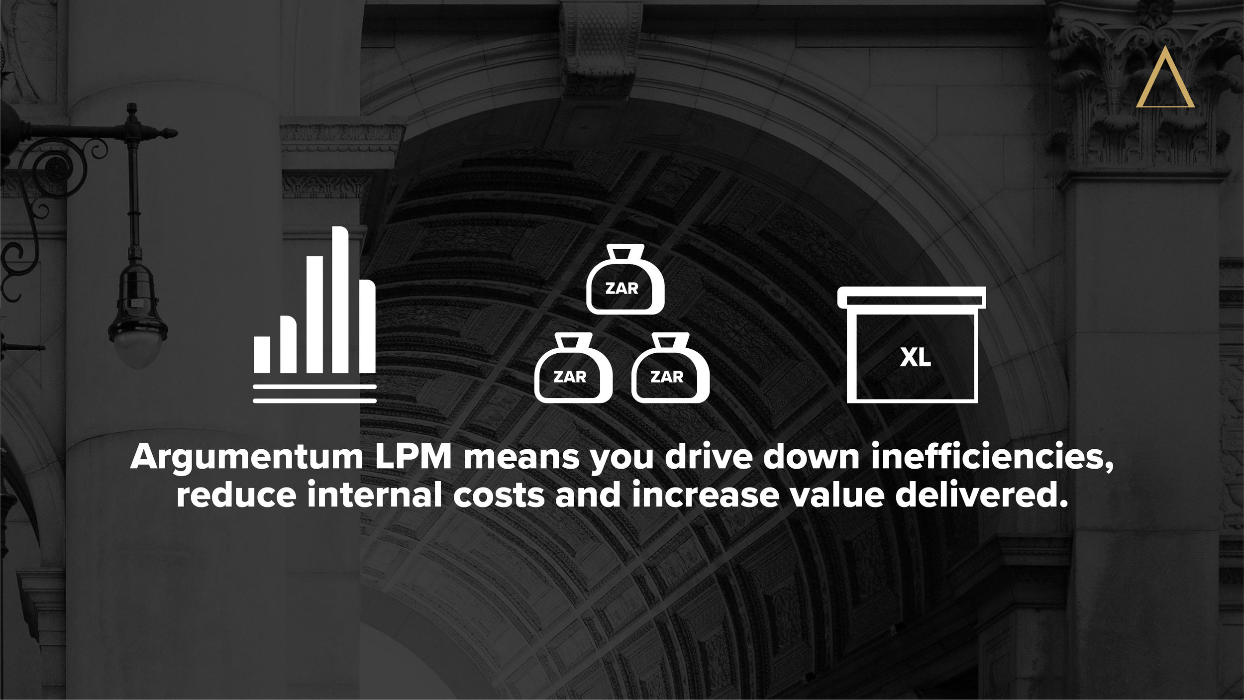 Argumentum LPM Legal Project Management means you drive down inefficiencies, reduce internal costs and increase value delivered.