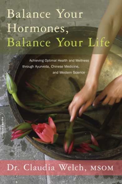 BALANCE YOUR HORMONES, BALANCE YOUR LIFE - Ayurvedic Health by Dr. Claudia Welch