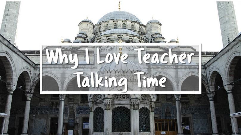 08-Why-I-Love-Teacher-Talking-Time.jpg