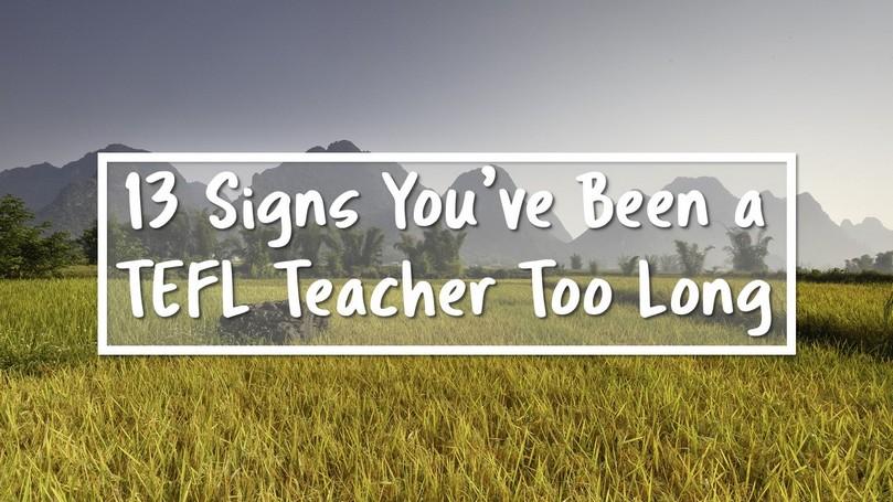 18-13-Signs-Youve-Been-a-TEFL-Teacher-Too-Long.jpg