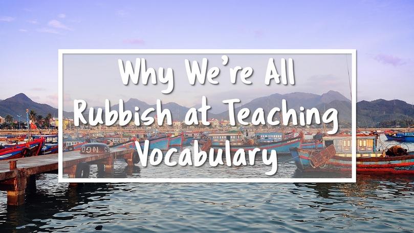 Rubbish at Teaching Vocabulary