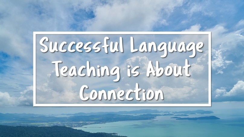 Language Teaching is About Connection.JPG
