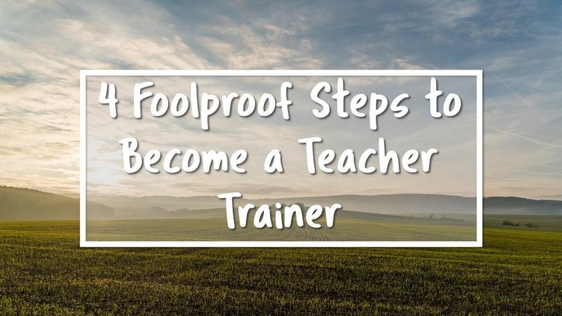 4 Steps Become a Teacher Trainer.JPG
