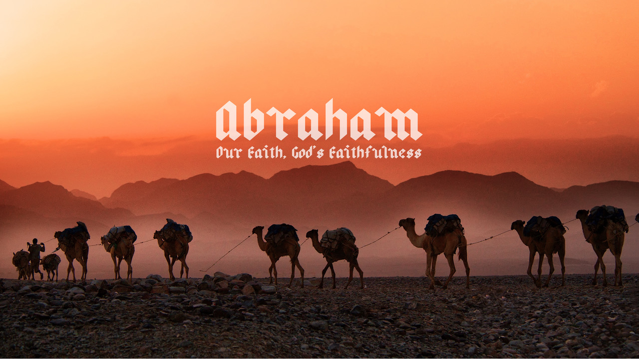 ABRAHAM - WE HAVE SO MUCH TO LEARN FROM ABRAHAM'S SUCCESS, HIS FAILURE, AND GOD'S SUSTAINING FAITHFULNESS IN THE MIDST OF IT ALL.