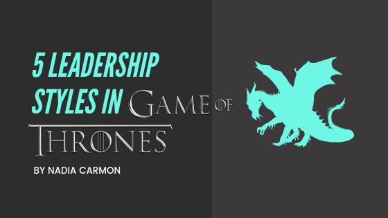 5 Leadership Styles in Game of Thrones.png
