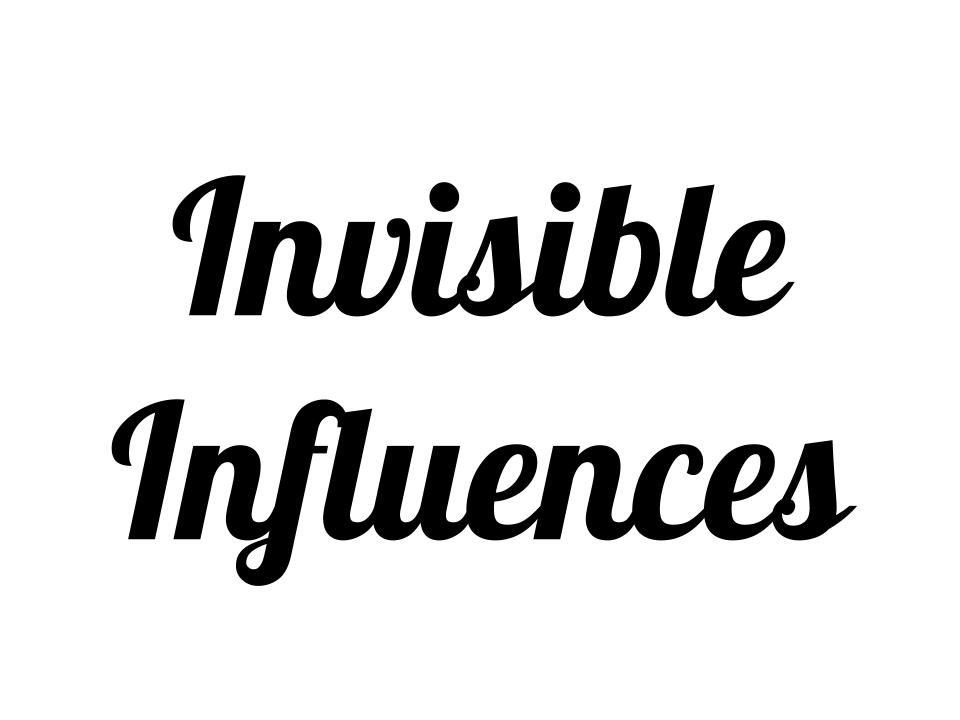 Invisible Influences -