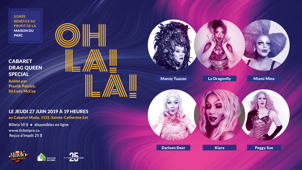 OH LA! LA! - 2nd Edition presented by The House of MannyBenefit Drag Queen show for Maison du ParcThursday, June 27 2019, 7:00 PMCabaret Mado1115 Sainte-Catherine Street EastTickets $50On sale June 1, 2019Tax receipt $25.00