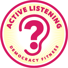 IN A DEMOCRACY, WE ARE LOOKING FOR SOLUTIONS TOGETHER. LISTEN, WONDER AND ASK QUESTIONS.