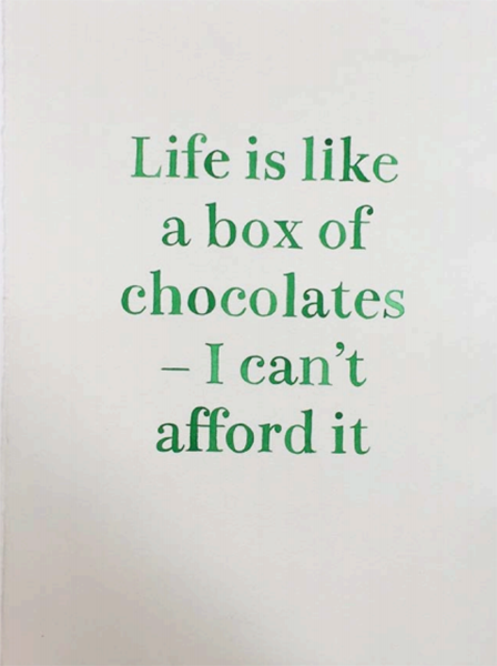 Life Is Like A Box Of Chocolates - I Can't Afford It
