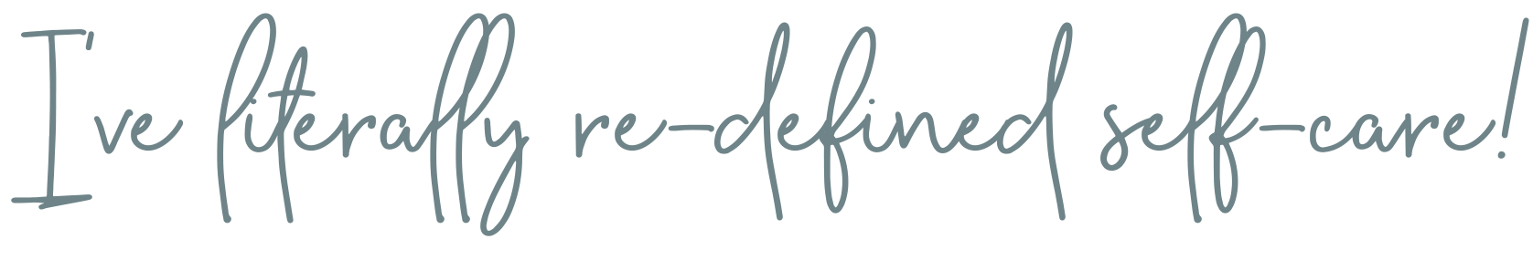 I've literally redefined self-care! | Lisa Kuzman Coaching | Self-Care & Wellness Coach, Therapist, and Mentor