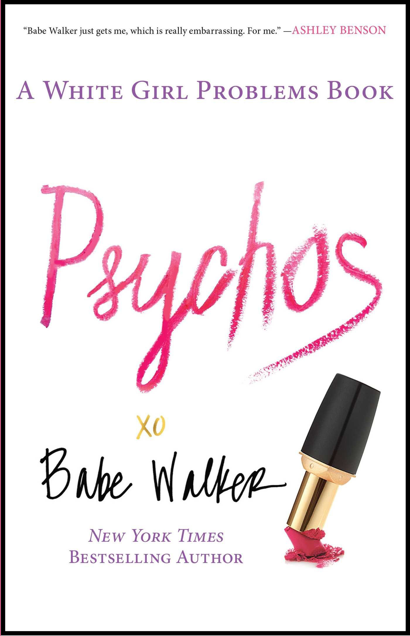 Psychos - In this hysterical follow-up to the New York Times bestseller White Girl Problems, Babe Walker travels the globe as she tries to figure out the answer to the question foremost on everyone's mind—including hers: Who is Babe Walker?