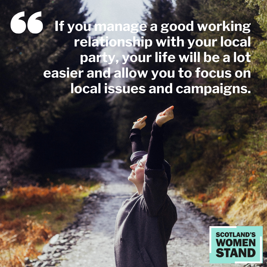 """""""If you manage a good working relationship with your local party, your life will be a lot easier and allow you to focus on local issues and campaigns."""""""