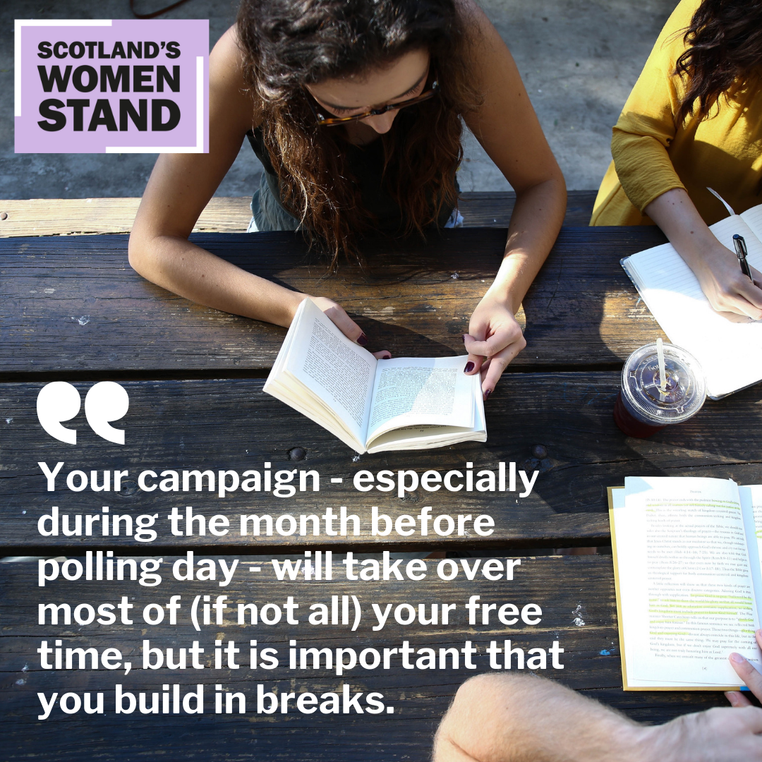 """""""Your campaign - especially during the month before polling day - will take over most of (if not all) your free time, but it is important that you build in breaks."""""""