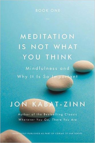 Meditation is Not What You Think Jon Kabat-Zinn