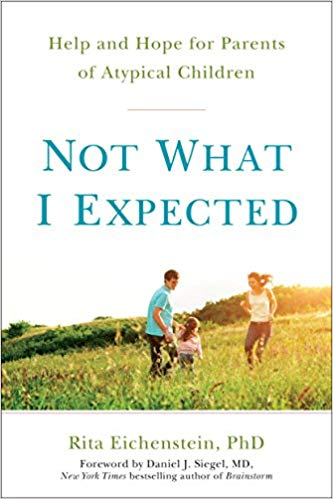 Not What I Expected: Help and Hope for Parents of Atypical Children Rita Eichenstein, PhD
