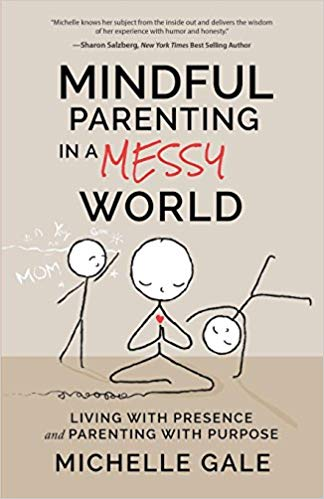 Mindful Parenting in a Messy World Michelle Gale