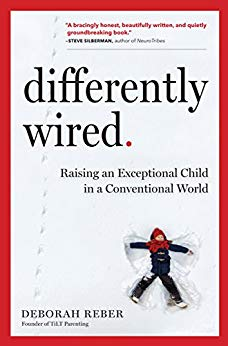 Differently Wired: Raising an Exceptional Child in a Conventional World Debbie Reber