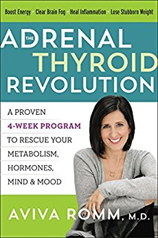 The Adrenal Thyroid Revolution: A Proven 4-Week Program to Rescue Your Metabolism, Hormones, Mind and Mood Aviva Romm, MD