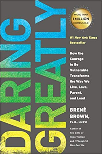 Daring Greatly: How the Courage to Be Vulnerable Transforms the Way We Live, Love, Parent, and Lead Brene Brown