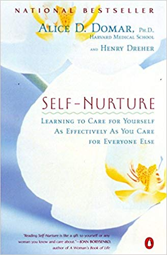 Self-Nurture: Learning to Care for Yourself As Effectively As You Care for Everyone Else Alice D. Domar PhD and Henry Dreher