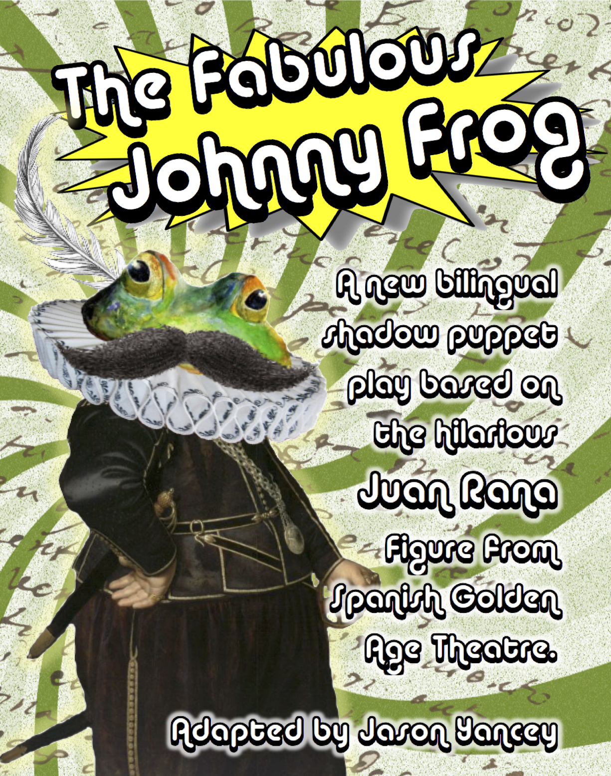 The Fabulous Johnny Frog (2018) - Heroic. Brilliant. Tenacious. Johnny Frog is none of these things. Tossed around in a world of calamities and contradictions the hapless Johnny Frog is a simple man, a cowardly man, hungrier for a sandwich than for adventure. He's the mayor of his village but most of the time he has no idea what's going on around him. Why, for example, will he die if he smells his favorite foods? How did he get challenged to a duel? And probably most perplexing, how is it possible that he, a man, is pregnant? This entertaining and educational presentation uses innovative shadow puppetry to introduce young audiences to seventeenth century Spanish theatre and a play format known as theentremés, featuring Spain's most celebrated stage bufoon, Juan Rana: the Fabulous Johnny Frog!
