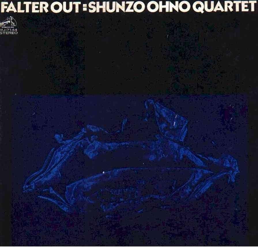 Falter Out (1973)  Bass –  Mitsuaki Furuno   Design –  Ryoichi Kondo   Drums –  Arihide Kurata   Keyboards –  Mikio Masuda   Trumpet, Written-By –  Shunzo Ohno
