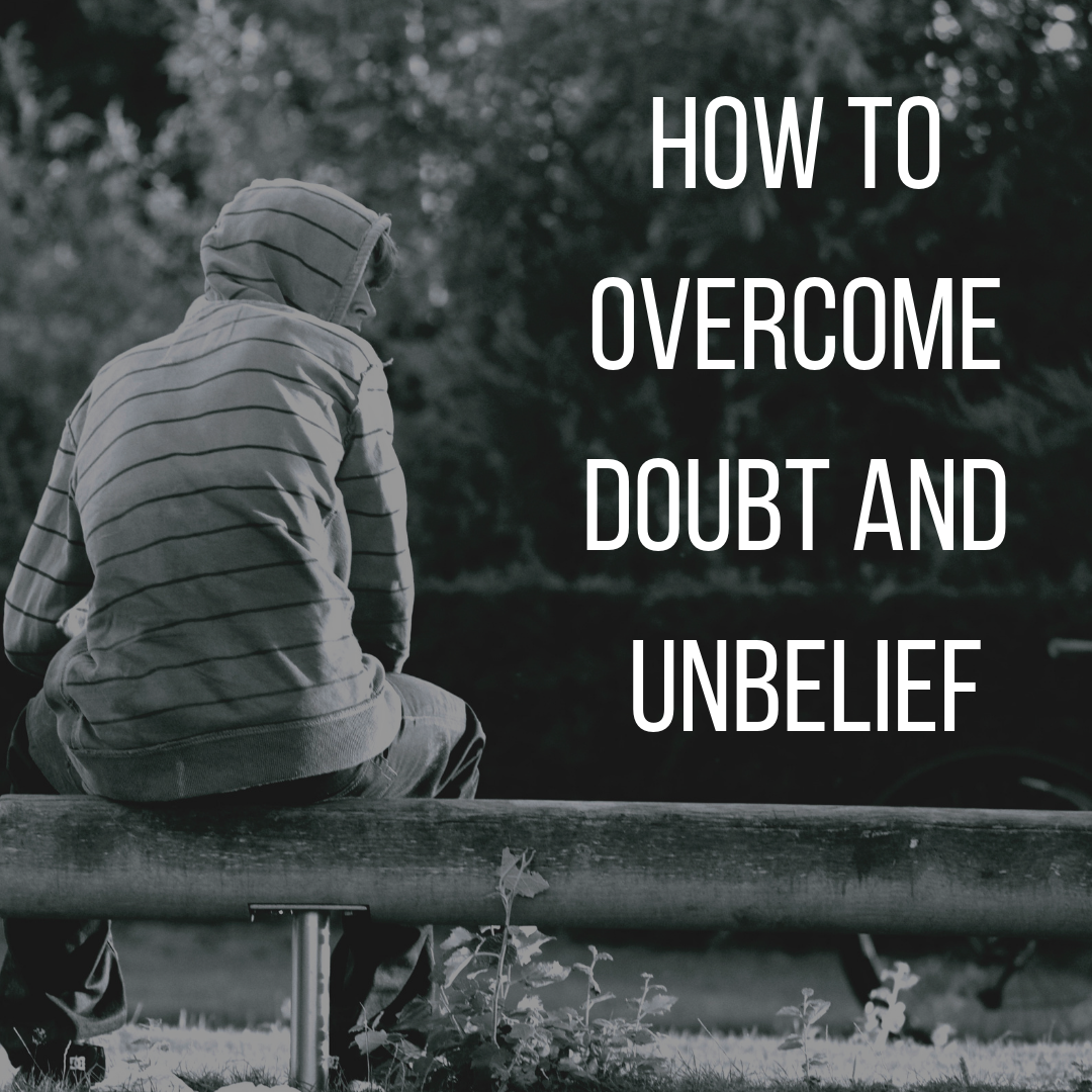 How To Overcome Doubt And Unbelief