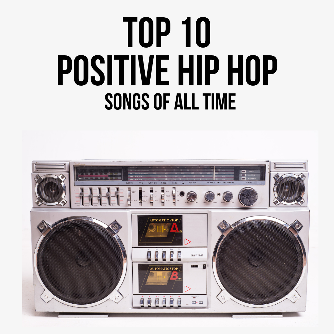 Top 10 Positive Hip Hop Songs Of All Time