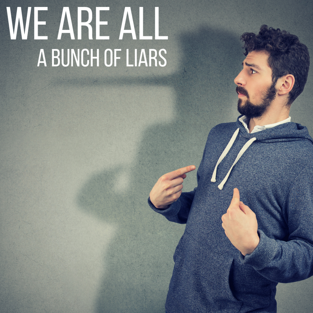 We are all a bunch of liars