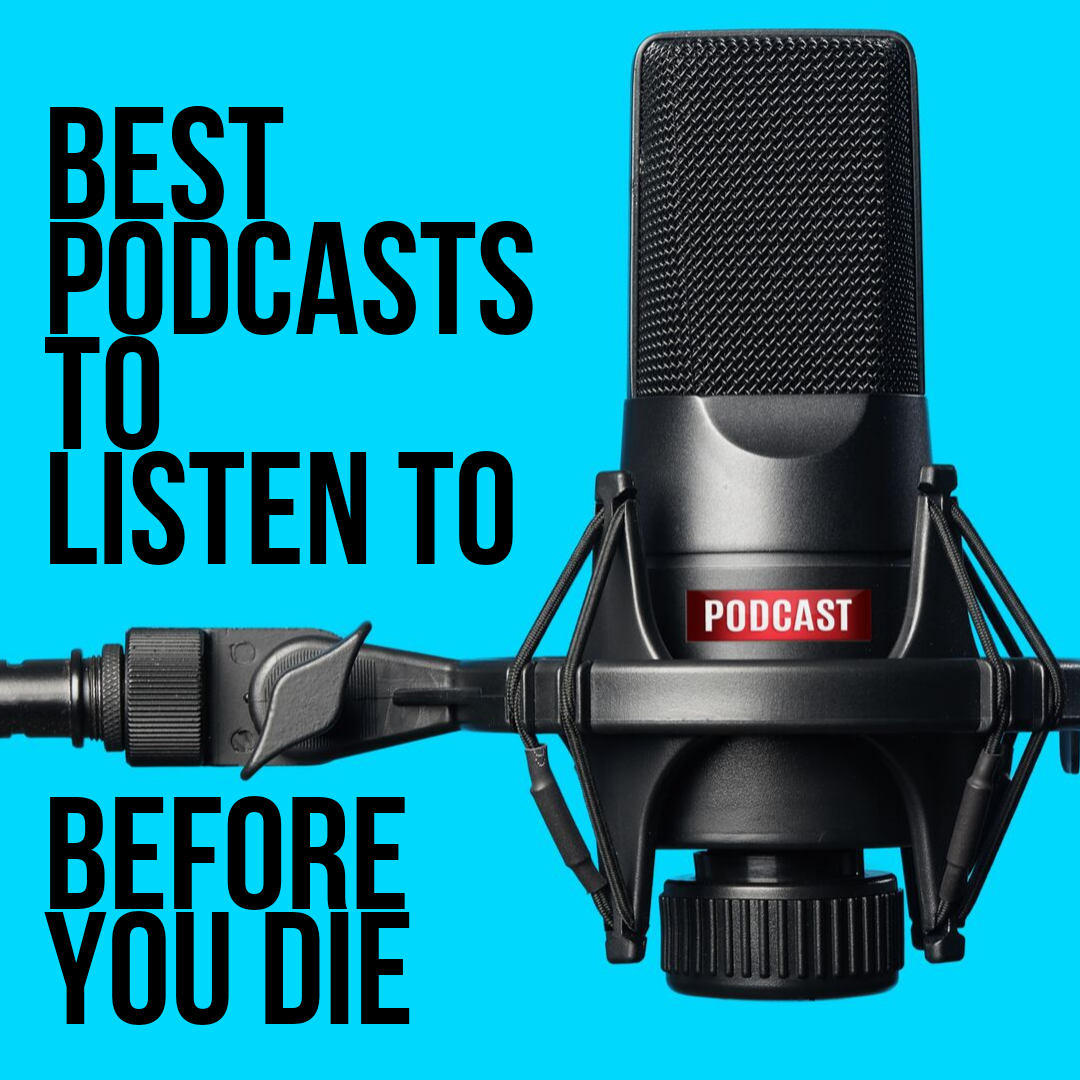 Best podcasts to listen to before you die