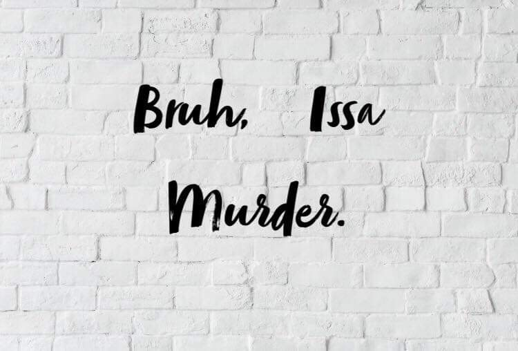 Bruh issa murder - Bruh Issa Murder is a true crime, comedy, and music podcast were two guys try and bring attention to cold cases involving poc. While also playing you some good music by unknown artist. They can be found on iTunes and Soundcloud.