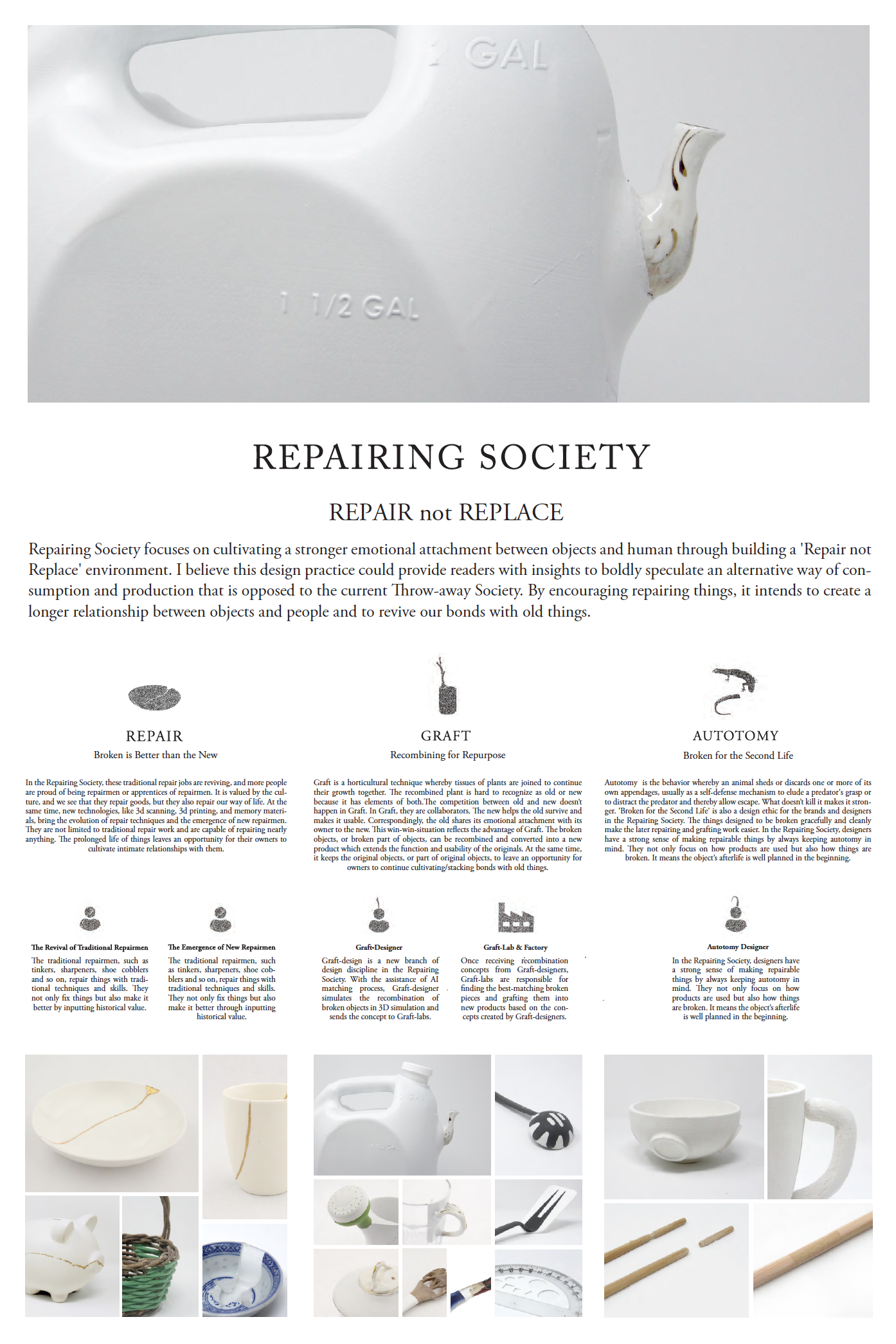 Repairing Society focuses on cultivating a stronger emotional attachment between objects and human through building a 'Repair not Replace' environment. I believe this design practice could provide readers with insights to boldly speculate an alternative way of consumption and production that is opposed to the current Throw-away Society. By encouraging repairing things, it intends to create a longer relationship between objects and people and to revive our bonds with old things.