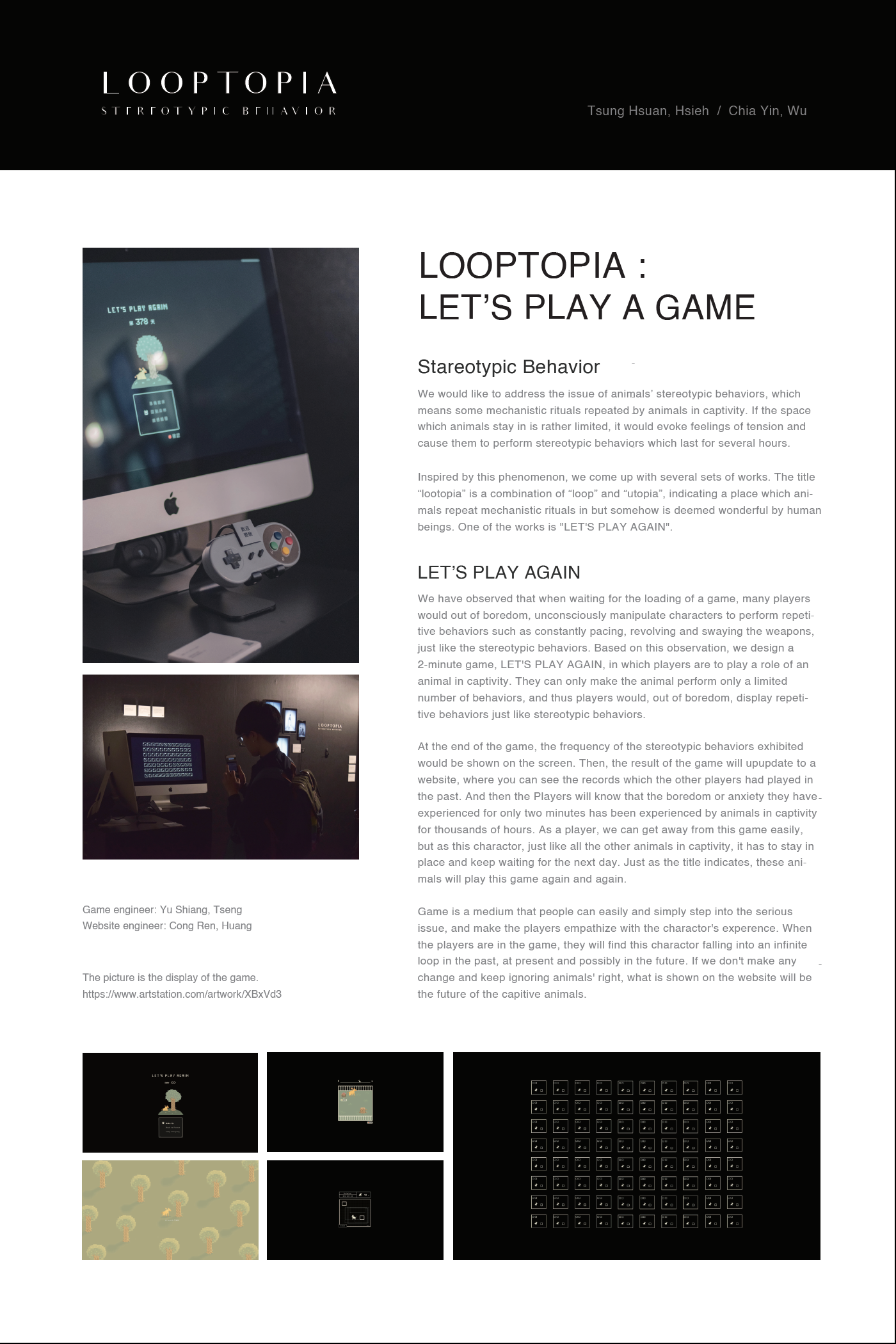 LOOPTOPIA: LET'S PLAY AGAIN   Tsung Hsuan, Hsieh / Chia Yin, Wu  Stereotypic behaviors means some mechanistic rituals repeated by animals in captivity. We observed that many players would do something like stereotypic behaviors when waiting for the loading of a game.